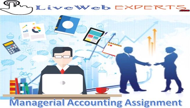 #Live_Web_Experts. The expert offers amazing #Managerial_Accounting_Assignment that has proved highly Advantageous for the students. These experts also #provide_services to their clients with the help of an email or chatting.  Visit Here https://www.livewebexperts.com/assignment-help/accounting-homework-help  For Android Application Users https://play.google.com/store/apps/details?id=gkg.pro.lwe.clients&h