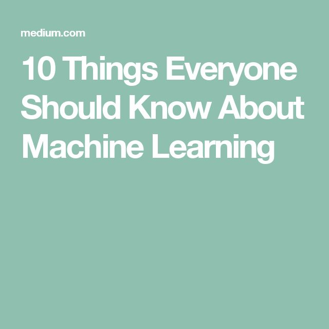 10 Things Everyone Should Know About Machine Learning