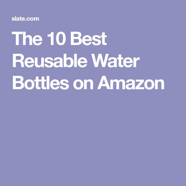 The 10 Best Reusable Water Bottles on Amazon