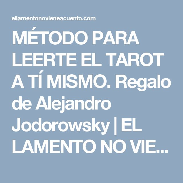 MÉTODO PARA LEERTE EL TAROT A TÍ MISMO. Regalo de Alejandro Jodorowsky | EL LAMENTO NO VIENE A CUENTO ni trae cuenta