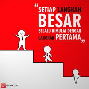 Setiap langkah besar selalu dimulai dengan langkah pertama