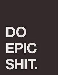 ha haInspiration, Posters Prints, Epicshit, New Life, Epic Shit, Quotes Posters, Epic Quotes, Life Mottos, Life Goals