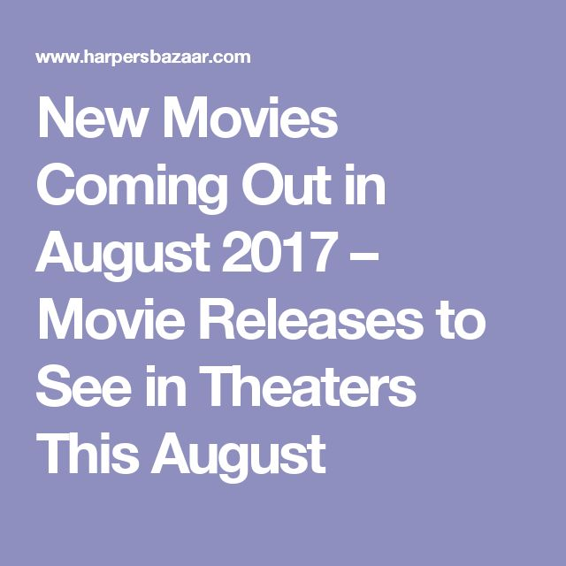 New Movies Coming Out in August 2017 – Movie Releases to See in Theaters This August