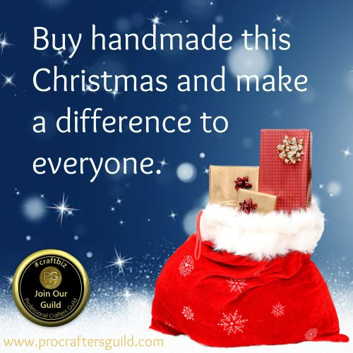 Buy Handmade this Christmas and make a difference to everyone.  #christmas #craftbiz www.procraftersguild.com