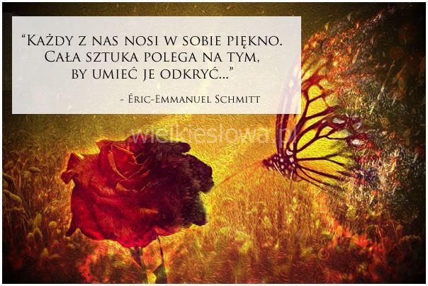 Każdy z nas nosi w sobie piękno... #Schmitt-EricEmmanuel,  #Piękno, #Życie