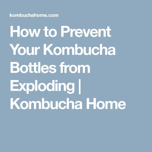 How to Prevent Your Kombucha Bottles from Exploding | Kombucha Home