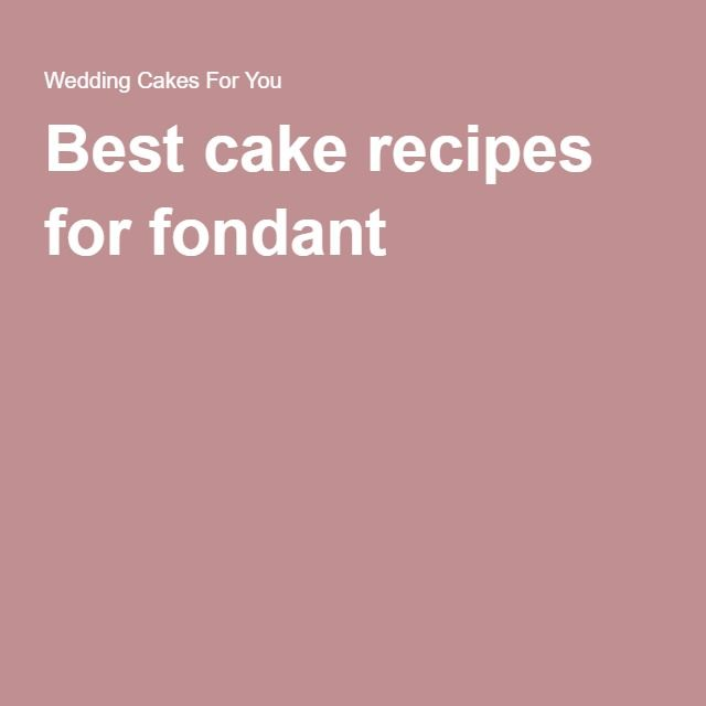 Best cake recipes for fondant