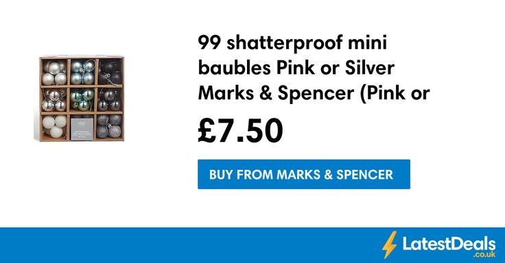 99 shatterproof mini baubles Pink or Silver Marks & Spencer (Pink or Silver), £7.50 at Marks & Spencer