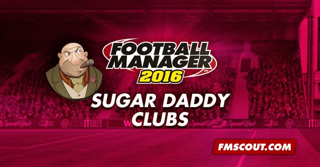 Football Manager 2016 Sugar Daddy Clubs