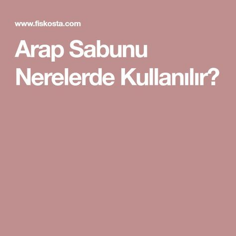 Arap Sabunu Nerelerde Kullanılır?