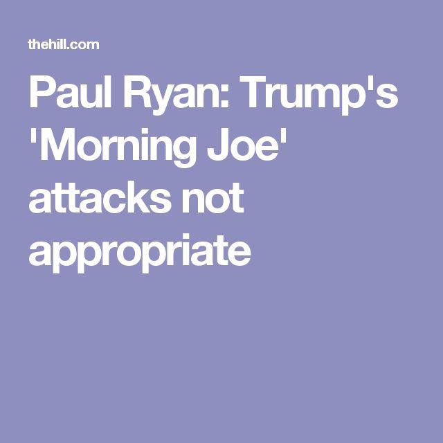 Paul Ryan: Trump's 'Morning Joe' attacks not appropriate