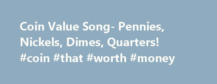 Coin Value Song- Pennies, Nickels, Dimes, Quarters! #coin #that #worth #money http://coin.nef2.com/coin-value-song-pennies-nickels-dimes-quarters-coin-that-worth-money/  #like coins # Это видео недоступно. Coin Value Song- Pennies, Nickels, Dimes, Quarters! See more of my free educational resources at:http://mathstory.com A penny is 1,A nickel is 5,A dime is 10,A quarter's 25. A penny is 1,A nickel is 5,A dime is 10,A quarter's 25. Those are the coins, That we use everyday,We use those coins…