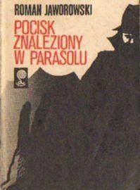 Roman Jaworowski: Pocisk znaleziony w parasolu http://lubimyczytac.pl/ksiazka/109357/pocisk-znaleziony-w-parasolu
