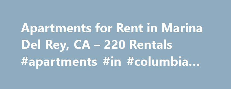 Apartments for Rent in Marina Del Rey, CA – 220 Rentals #apartments #in #columbia #mo http://apartment.remmont.com/apartments-for-rent-in-marina-del-rey-ca-220-rentals-apartments-in-columbia-mo/  #marina del rey apartments # We have 220 apartments for rent in or near Marina Del Rey, CA 2016 RentPath, LLC. All rights reserved. All photos, videos, text and other content are the property of RentPath, LLC. APARTMENT GUIDE and the APARTMENT GUIDE Trade Dress are registered trademarks of RentPath…