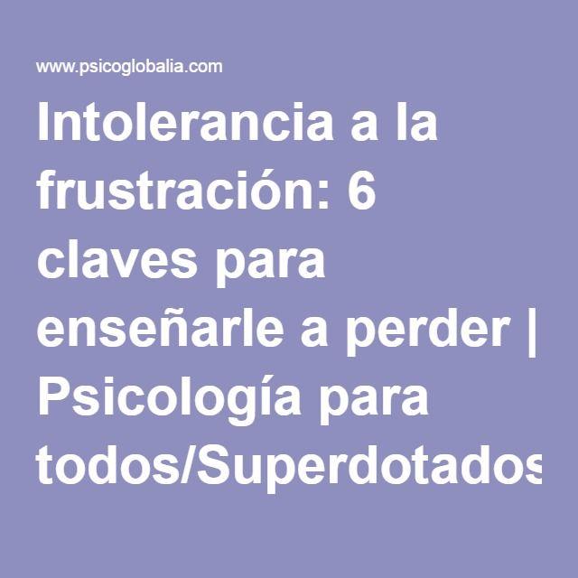 Intolerancia a la frustración: 6 claves para enseñarle a perder | Psicología para todos/Superdotados/Psicología infantil/Depresión