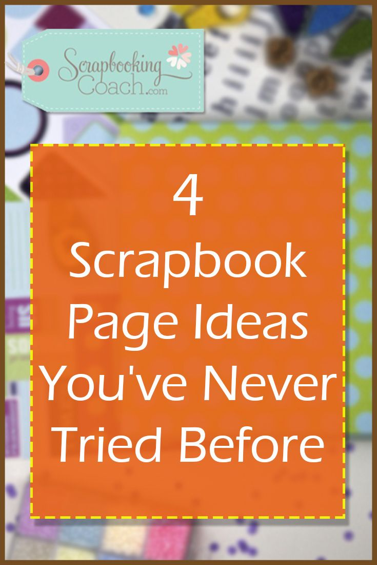Stuck For Scrapbooking Ideas? Here's 4 Beautiful Scrapbook Page Ideas You've Probably Never Done Before To Suit Almost Any Occasion!
