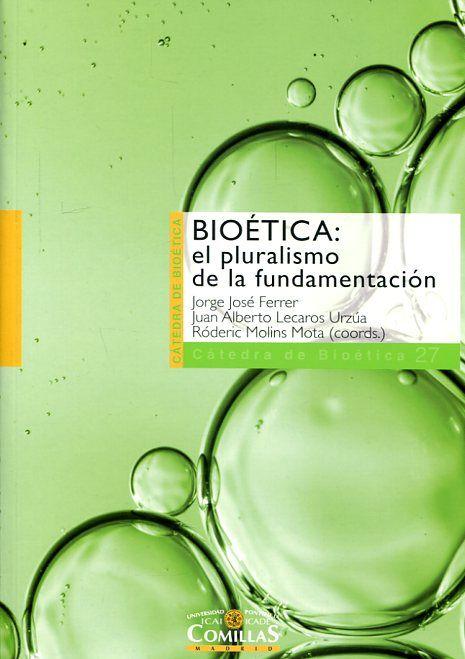 Ferrer, J.J., Lecaros J.J., i Molins R.  [coord.]. Bioética: el pluralismo de la fundamentación. Madrid: Universidad Pontificia Comillas, 2016. https://cataleg.ub.edu/record=b2222617~S1*cat