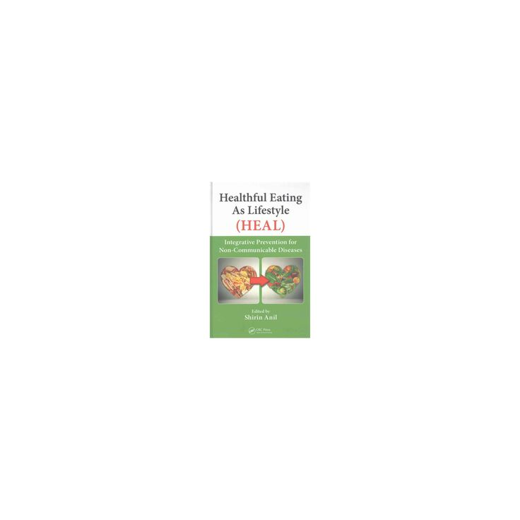 Healthful Eating As Lifestyle (Heal) : Integrative Prevention for Non-Communicable Diseases (Hardcover)