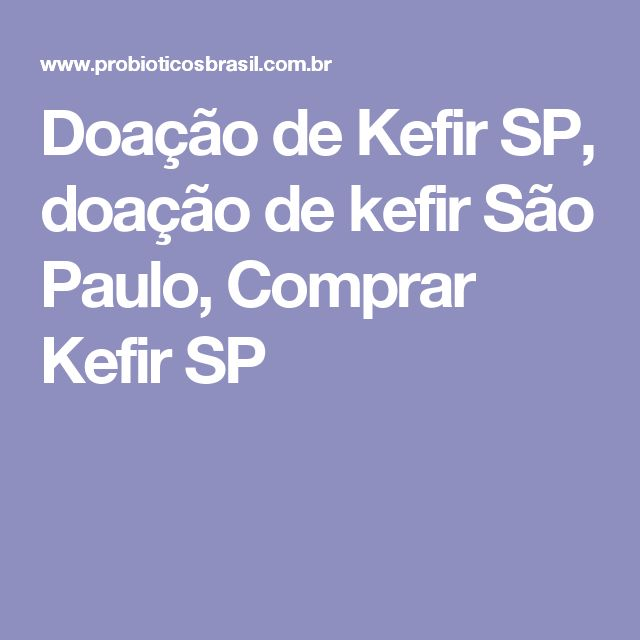 Doação de Kefir SP, doação de kefir São Paulo, Comprar Kefir SP