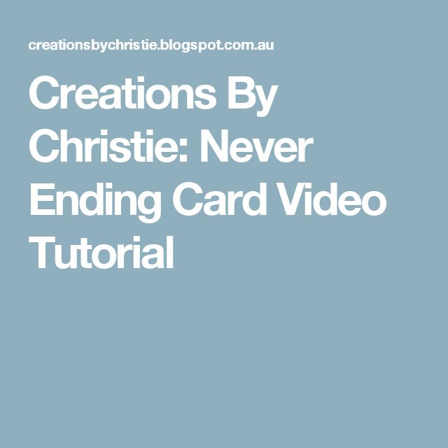 Creations By Christie: Never Ending Card Video Tutorial