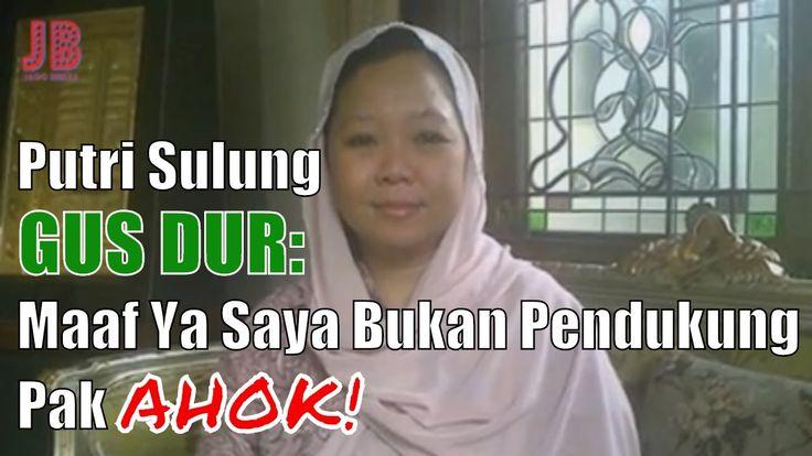#PilkadaDKI #AntiAhok #TemanAhok Putri Sulung Gus Dur: Maaf Ya Saya Bukan Pendukung Pak Ahok
