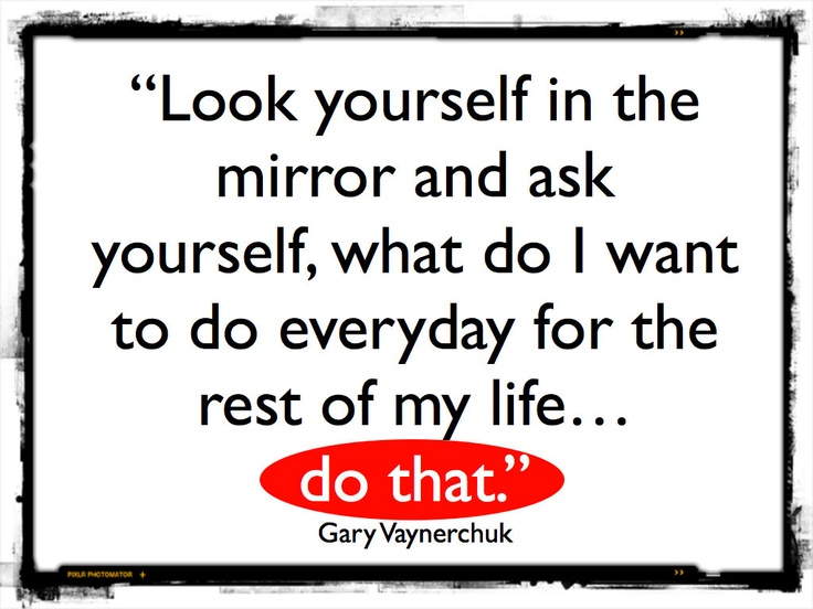 20 best images about gary vaynerchuk quotes on pinterest for I need a mirror