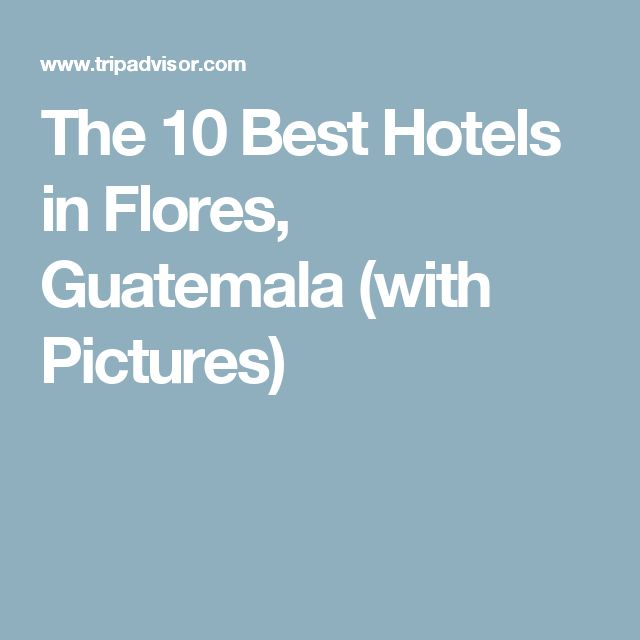 The 10 Best Hotels in Flores, Guatemala (with Pictures)