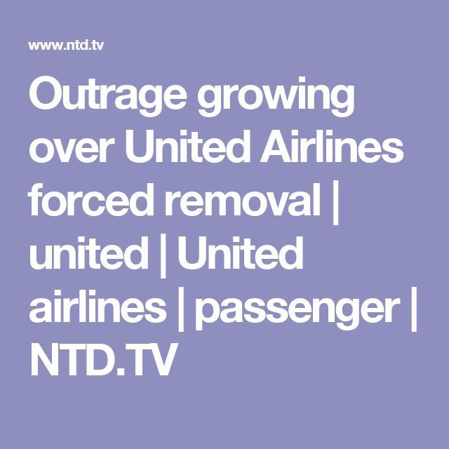 Outrage growing over United Airlines forced removal | united | United airlines | passenger | NTD.TV