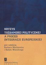 Wydawnictwo Naukowe Scholar :: :: KRYZYS TOŻSAMOŚCI POLITYCZNEJ A PROCES INTEGRACJI EUROPEJSKIEJ