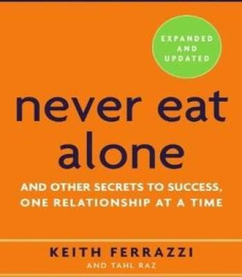 Never Eat Alone Expanded And Updated: And Other Secrets To Success One Relationship At A Time PDF