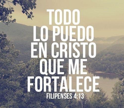 Todo lo puedo en Cristo que me fortalece.                                                                                                                                                                                 Más