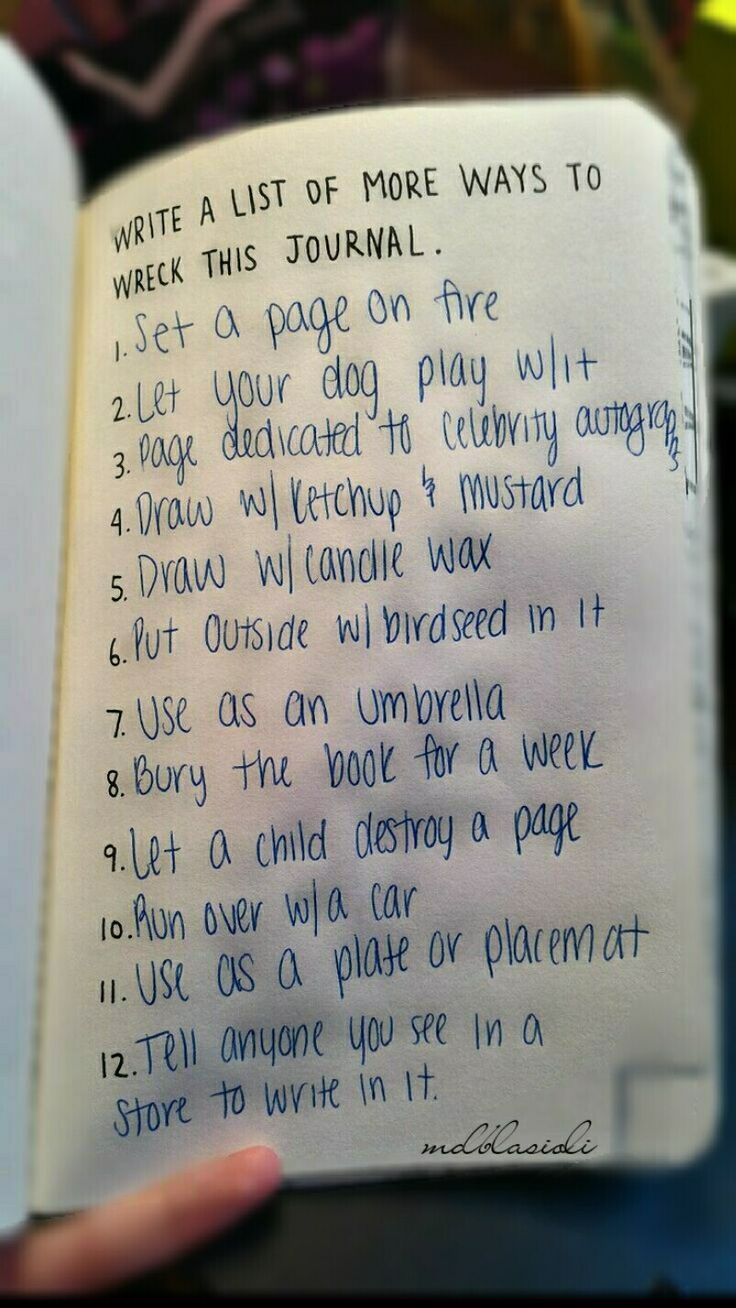 Write a list of more ways to wreck this journal. #wreckthisjournal
