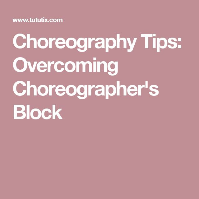 Choreography Tips: Overcoming Choreographer's Block