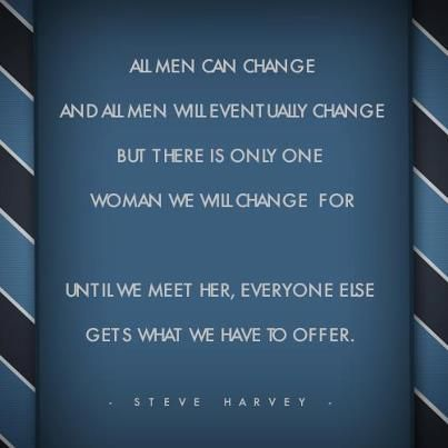 1 of Steve Harvey's quotes...he's awesome!