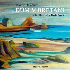 Audiokniha Dům v Bretani  - autor Marta Davouze   - interpret Daniela Kolářová