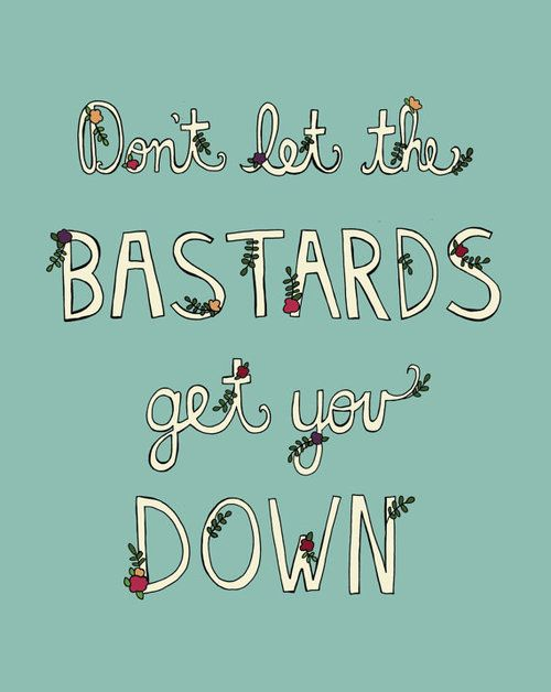 Don't Let the Bastards Get You Down. Sometimes we all just need to hear this. Designed with love by Golden Gems in St. Louis, MO.11 x 14 digital printprinted on quality 100lb cardstockpackaged in a po