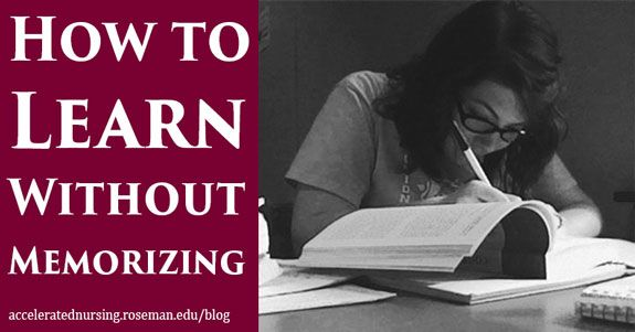 You can master the concepts taught in your nursing courses without fear of forgetting them down the road. Here's how to learn without memorizing.