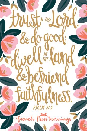 French Press Mornings - Psalm 37:3 - FREE 8x10 PDF Download #encouragingwednesdays #fcwednesdaywisdom #quotes