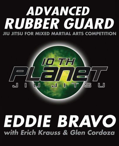 Advanced Rubber Guard: Jiu-Jitsu for Mixed Martial Arts Competition by Eddie Bravo, Glen Cordoza