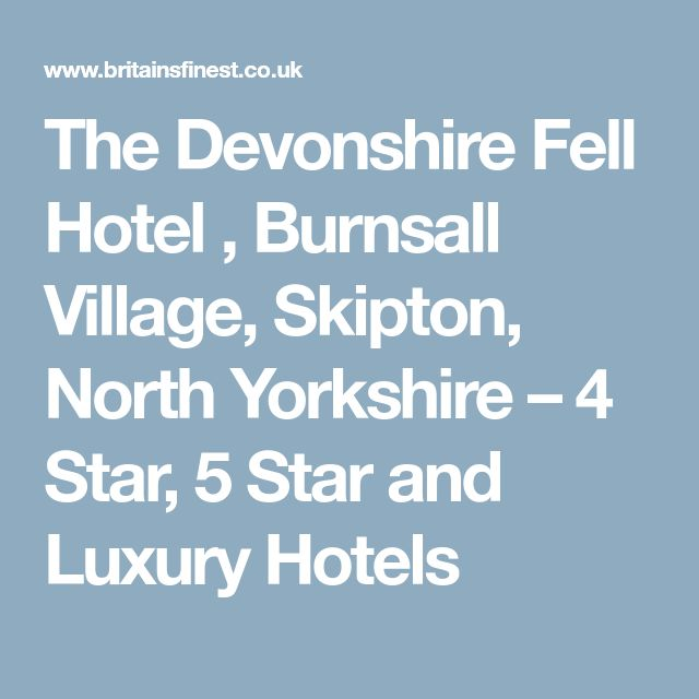 The Devonshire Fell Hotel , Burnsall Village, Skipton, North Yorkshire – 4 Star, 5 Star and Luxury Hotels