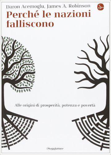 Perché le nazioni falliscono. Alle origini di potenza, prosperità, e povertà: Amazon.it: Daron Acemoglu, James A. Robinson, M. Allegra, M. Vegetti: Libri