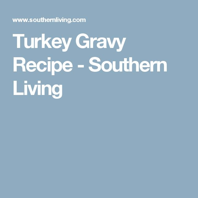 Turkey Gravy Recipe - Southern Living