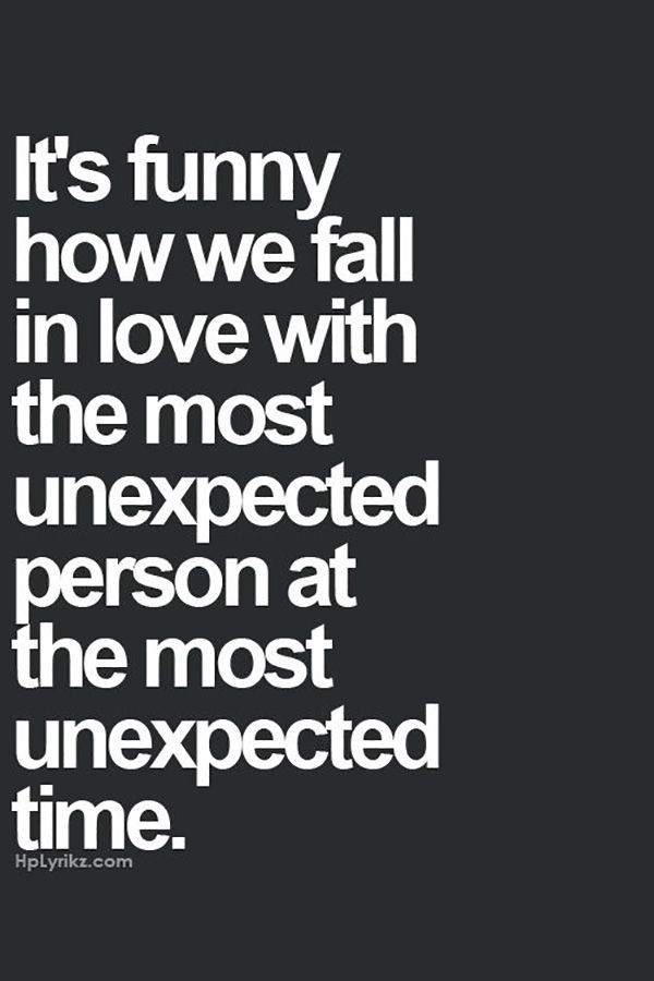 It S Funny How We Fall In Love With The Most Unexpected Person At The Most Unexpected Time Love Quotes For Him Crush Quotes Love Quotes