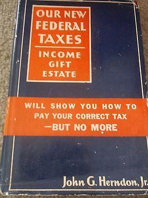 Vtg-Book-Our-New-Federal-Taxes-Income-Gift-Estate-John-G-Herndon-Jr-1934-HC-DJ