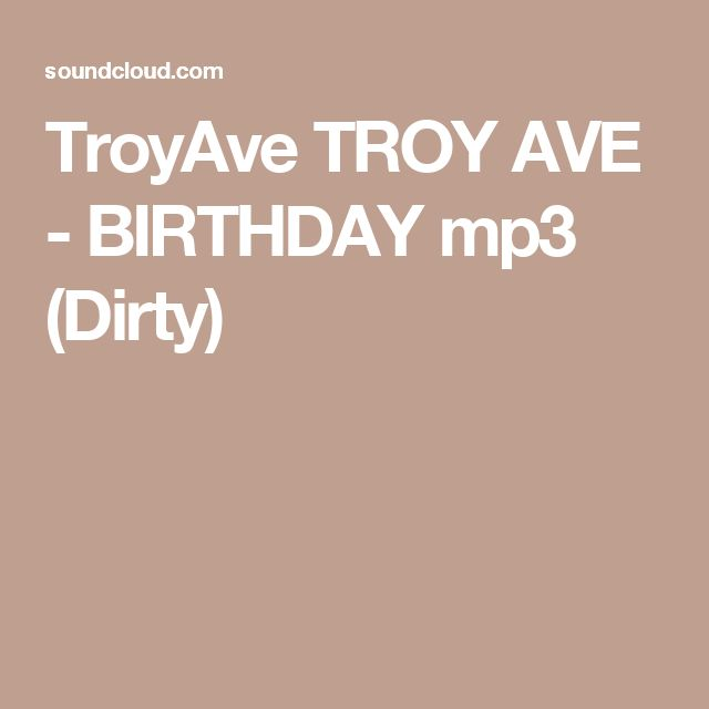 TroyAve TROY AVE - BIRTHDAY mp3 (Dirty)