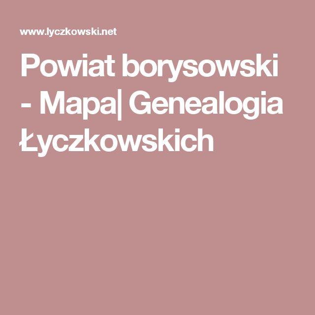 Powiat borysowski - Mapa  Genealogia Łyczkowskich