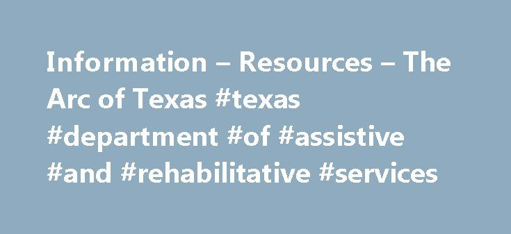 Information – Resources – The Arc of Texas #texas #department #of #assistive #and #rehabilitative #services http://education.nef2.com/information-resources-the-arc-of-texas-texas-department-of-assistive-and-rehabilitative-services/  # Information Resources Department of Aging and Disability Services (DADS) State organization created to administer long-term services and supports to people diagnosed with an intellectual or developmental disability. Department of Assistive and Rehabilitative…