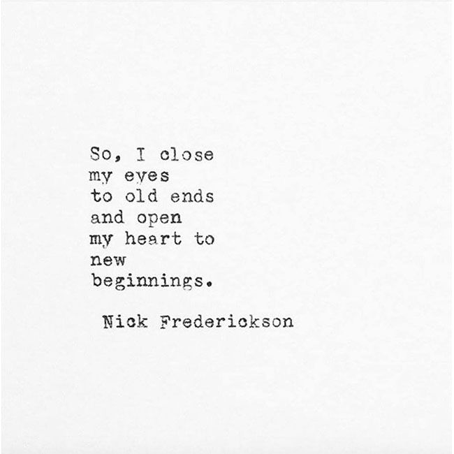 So I Close My Eyes To Old Ends And Open My Heart To New Beginnings Ending Quotes Quotes About New Year New Beginning Quotes