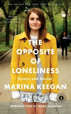 The Opposite of Loneliness: Essays and Stories By Marina Keegan