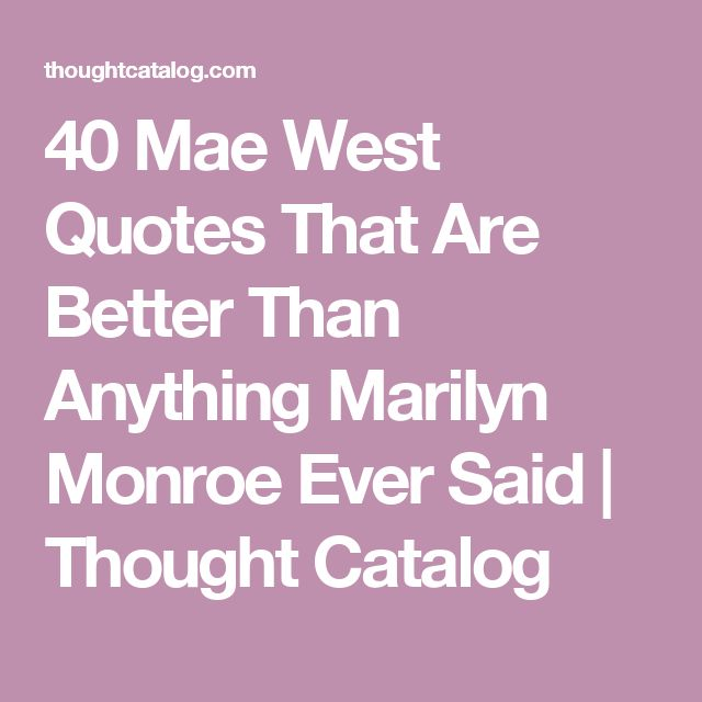 40 Mae West Quotes That Are Better Than Anything Marilyn Monroe Ever Said | Thought Catalog